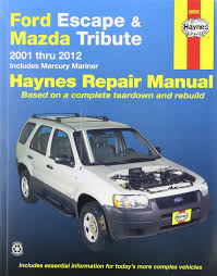 ford escape u0026 mazda tribute automotive repair manual 2001 2012