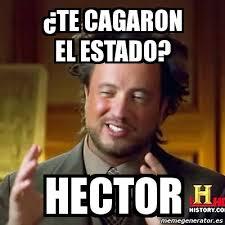 Hector Meme - meme ancient aliens 眇te cagaron el estado hector 4935896
