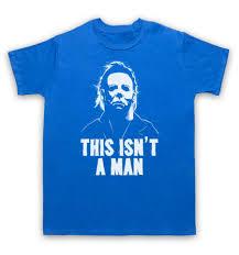 Halloween Michael Myers T Shirts by T Shirt Michael Myers This Isn U0027t A Man