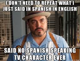 Speak Spanish Meme - i speak spanish and this bothers me about spanish speakers portrayed