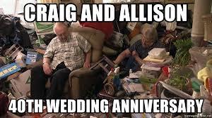 Wedding Anniversary Meme - craig and allison 40th wedding anniversary craig allison s 40th
