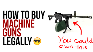 how to buy a machine gun legally