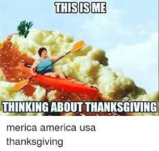 this is me thinking about thanksgiving merica america usa