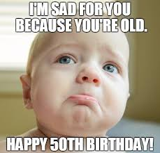 50 Birthday Meme - 50th birthday memes wishesgreeting