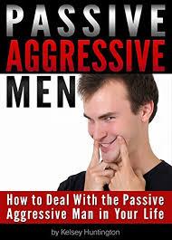 Passive Aggressive Meme - passive aggressive men how to deal with the passive aggressive