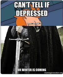 Winter Is Coming Meme Generator - can t tellif depressed or winter is coming memegeneratornet winter