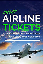 cheap airline tickets learn how to find cheap travel deals