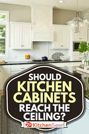 how should cabinets be should kitchen cabinets reach the ceiling kitchen seer