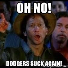 Dodgers Suck Meme - oh no dodgers suck again ohh no we suck again meme generator