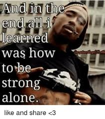 Be Strong Meme - and in the en i learned was how to be strong alone like and share