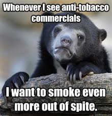 Anti Smoking Meme - deluxe anti smoking meme whenever i see anti tobacco mercials i