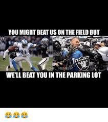 Funny Raiders Meme - you might beat usonthe field but raiders memes well beat you in the