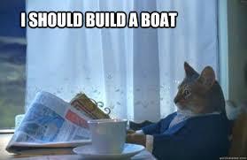 Build Your Meme - i should build a boat sophisticated cat quickmeme