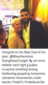 Step Dad Meme - congrats to the step dad of the year goingdeeptonight ufc mma