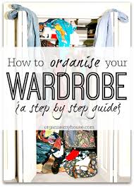 how to organise your closet how to organise your wardrobe wardrobe organising tips