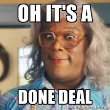 Deal Meme - oh it s a done deal tyler perry s madea meme generator