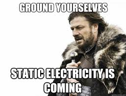 Electricity Meme - ground yourselves static electricity is coming misc quickmeme