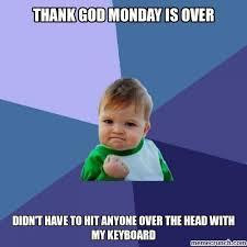 Thank God Meme - god monday is over