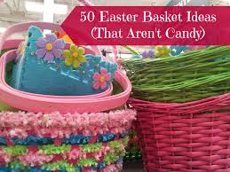candy basket ideas 50 and unique easter basket ideas that aren t candy