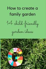 Family Garden Ideas How To Create A Family Garden 14 Child Friendly Garden Ideas