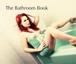 the bathroom book by david arran arts u0026 photography blurb books