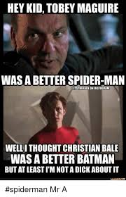 Meme Tobey Maguire - hey kid tobey maguire was a better spider man itstherage on