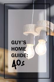the guy u0027s home guide for your 40s house