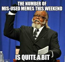 Pictures Used For Memes - standards for memes apparently got lax with all the last 5