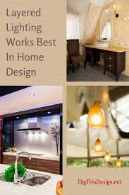 what is the best lighting for home layered lighting works best in home design dig this design