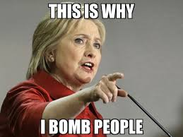 This Is Why Meme - this is why i bomb people hillary clinton know your meme