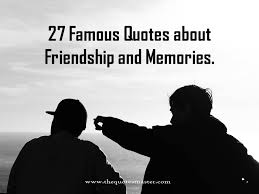 27 quotes about friendship and memories