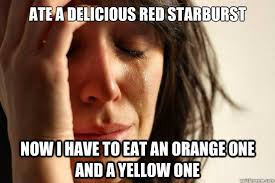 Starburst Meme - ate a delicious red starburst now i have to eat an orange one and a