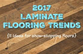 2017 laminate flooring trends 11 ideas for stopping floors