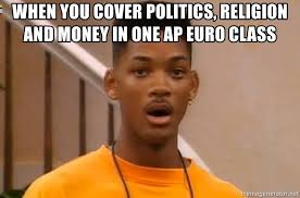 Ap Euro Memes - when you cover politics religion and money in one ap euro class