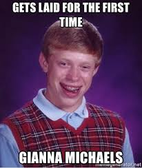 Gianna Michaels Meme - gets laid for the first time gianna michaels bad luck brian
