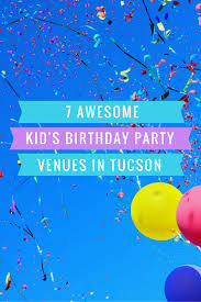 kids birthday party venues 7 awesome kid s birthday party venues in tucson desert chica