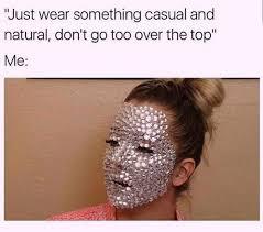 Too Much Makeup Meme - 77 best girly memes images on pinterest princess makeup
