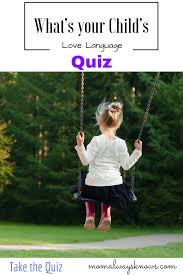 what u0027s your child u0027s love language quiz wouldn u0027t it be great to