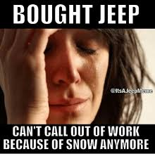 jeep snow meme bought jeep jeep meme can t call out of work because of snow anymore