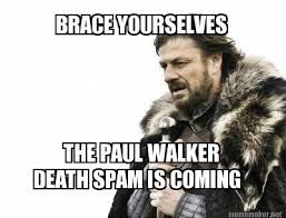 Meme Creator Brace Yourself - meme maker brace yourselves the paul walker death spam is coming