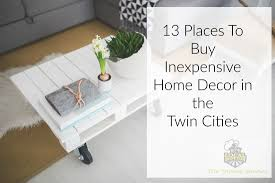 Home Decor Inexpensive 13 Stores To Shop For Inexpensive Home Decor In The Twin Cities