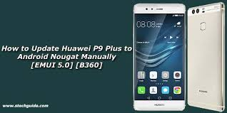 how to update android to update huawei p9 plus to android nougat manually emui 5 0 b360
