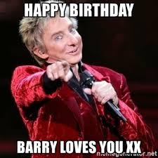 Meme Xx - happy birthday barry loves you xx barry manilow meme generator