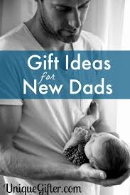 unique gifts for new gifts for new dads unique gifter