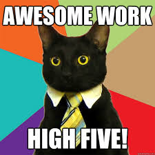 High Five Meme - awesome work high five business cat quickmeme