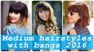 medium hairstyles with bangs 2016 youtube