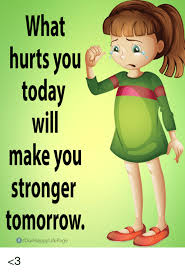 Happy Life Meme - what hurts you today will make you stronger tomorrow four happy