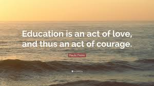 Love And Ocean Quotes by Paulo Freire Quote U201ceducation Is An Act Of Love And Thus An Act