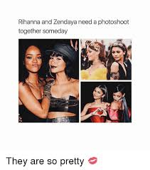 Memes Rihanna - rihanna and zendaya need a photoshoot together someday they are so