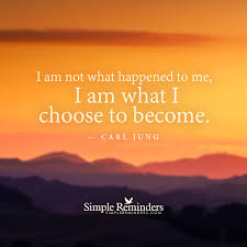 i am not what happened to me i am what i choose to become u2014 carl